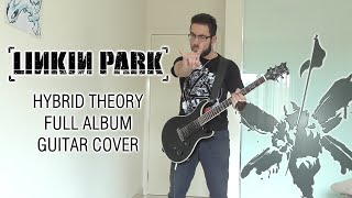 Linkin Park - Hybrid Theory (Full Album Guitar Cover - Studio Quality)