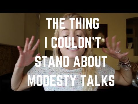 The Thing I Couldn't Stand About Modesty Talks