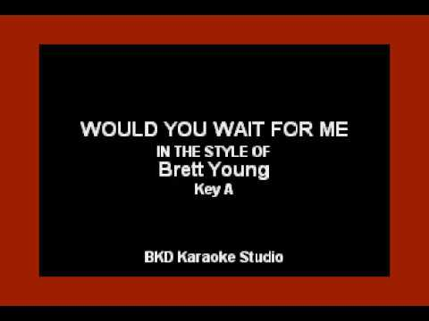 Would You Wait For Me (In the Style of Brett Young) (Karaoke with Lyrics)