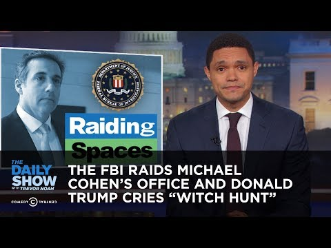 """The FBI Raids Michael Cohen's Office and Donald Trump Cries """"Witch Hunt"""" 