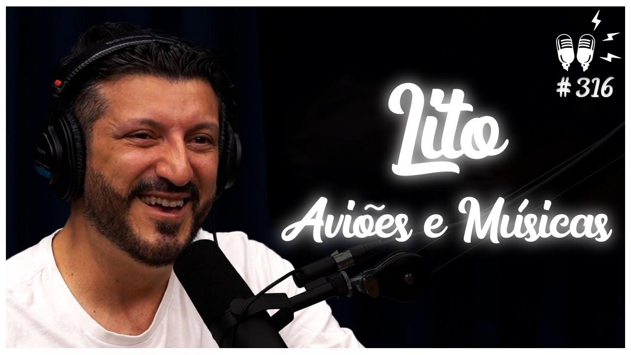 LITO (AVIÕES E MÚSICAS) - Flow Podcast #316