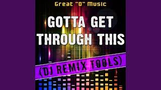 Gotta Get Through This (Original Mix) (Remix Tool)