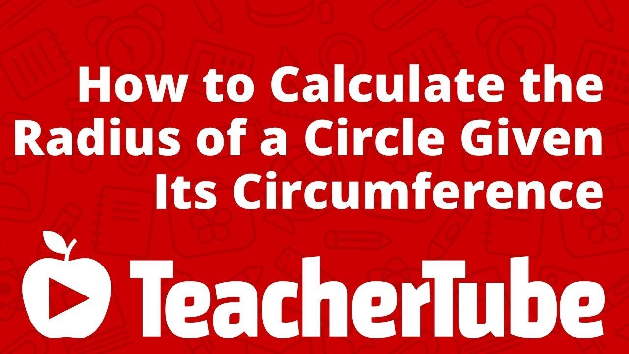 How to Calculate the Radius of a Circle Given Its Circumference