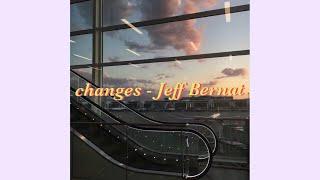Changes - Jeff Bernat(lyrics)