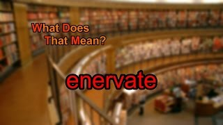 What Does Enervate Mean