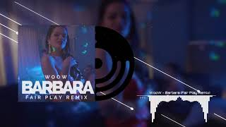 WooW -  Barbara (Fair Play Remix)