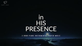 3 Hour Prayer Time Music: In His Presence   Time With Holy Spirit   Christian Meditation Music