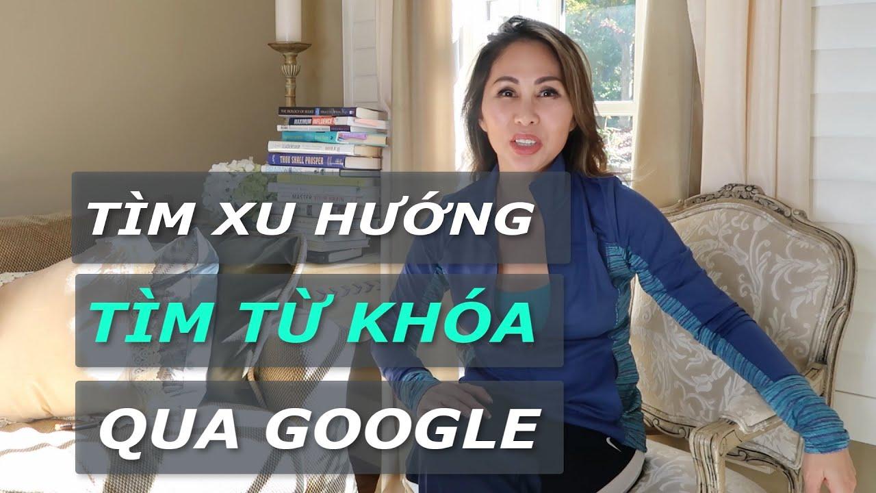 Tìm Xu Hướng, Tìm Từ Khóa và Nhu Cầu Khách Hàng Qua Google Trends I LanBercu TV