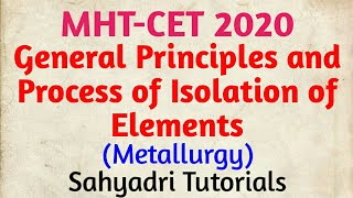 MHT-CET 2020 | General Principles and Process of Isolation of Elements (Metallurgy)