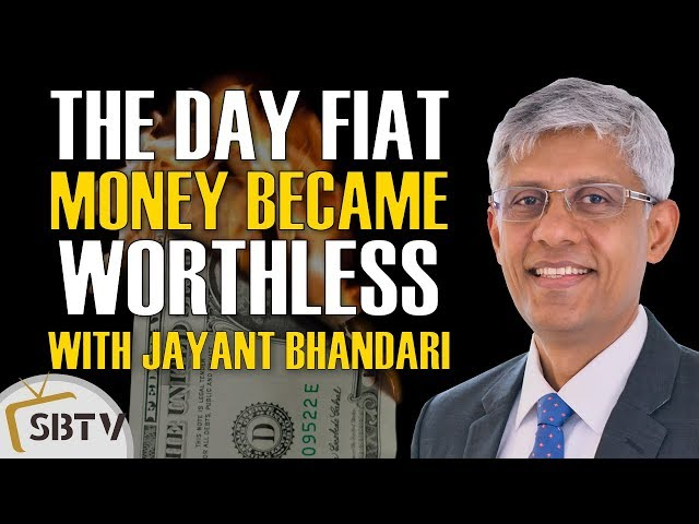 Jayant Bhandari - The Day Fiat Currency Became Worthless While Gold Was A Safe Haven