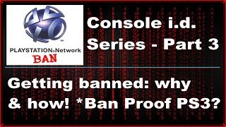PS3 - Console id series pt. 3 - Getting Banned: How, why & when. Could it actually NOT be your fault