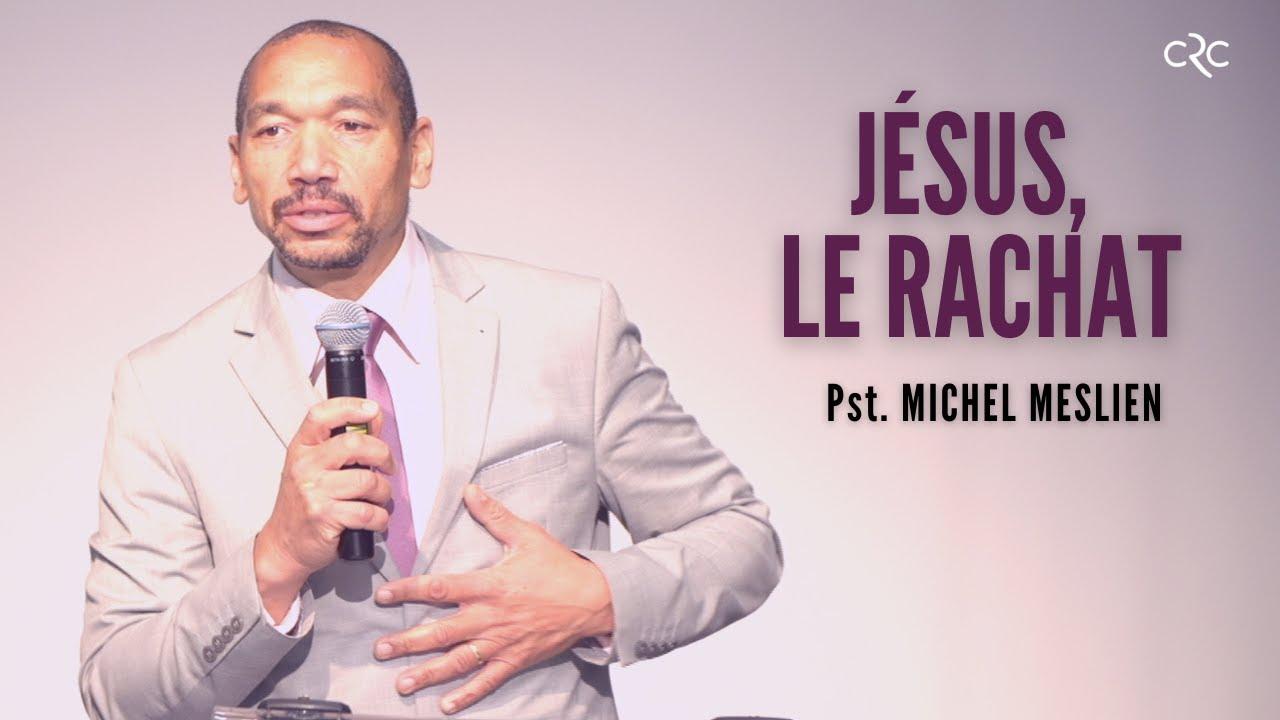 Jésus, le rachat| Pst. Michel Meslien [11 avril 2021]