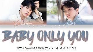 NCT U MARK & DOYOUNG (엔시티 유 마크 & 도영) - BABY ONLY YOU (Color Coded Lyrics Eng/Rom/Han/가사)