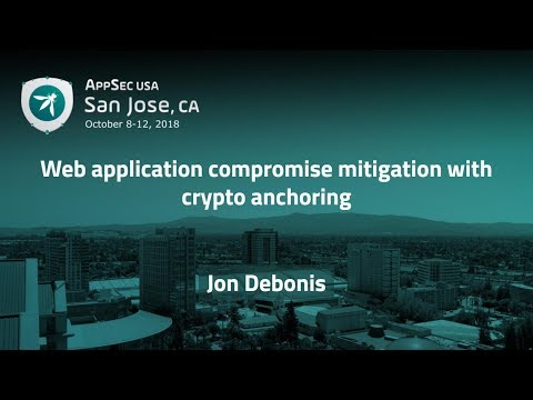 Web application compromise mitigation with crypto anchoring - Jon Debonis - AppSecUSA 2018