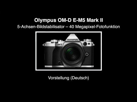 Olympus OM-D E-M5 Mark II - Vorstellung (Deutsch)
