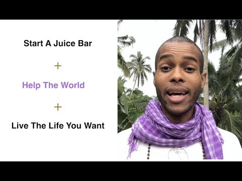 Start A Juice Bar + Help The World + Live The Life You Want