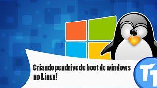 Criando pendrive de boot (bootável) do windows no linux