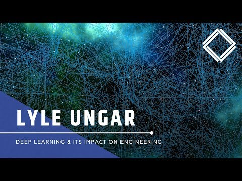 Lyle Ungar: Deep Learning and its Impact on Engineering