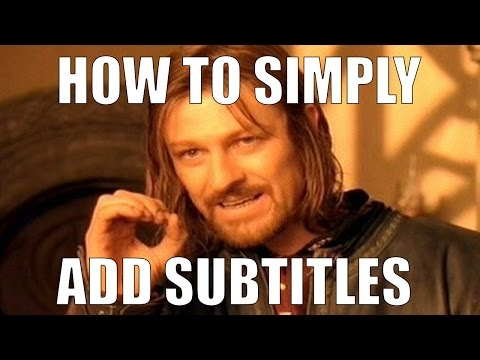 How to add subtitles to a video file EASY! 2016 For PC or MAC