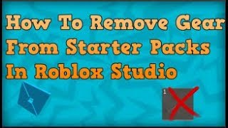 Roblox Studio - How To Delete Gear From Starter Packs!!