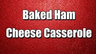 Baked Ham  Cheese Casserole - My3 Foods - Easy To Learn