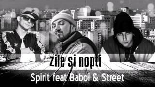 Spirit feat. Baboi &amp Street - Zile si Nopti