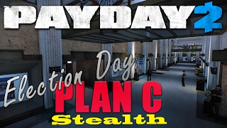 Election Day Plan C STEALTH (Payday 2 Breaking Ballot)