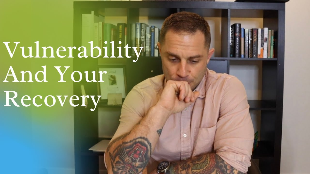 Vulnerability In Recovery: Turn A Perceived Weakness Into A Recovery Super Power