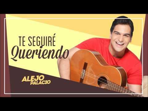 Alejo Palacio   Te seguiré queriendo