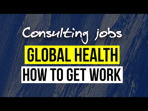 Consulting jobs Global Health - how to get work