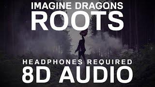 Imagine Dragons - Roots (8D Audio) | Video