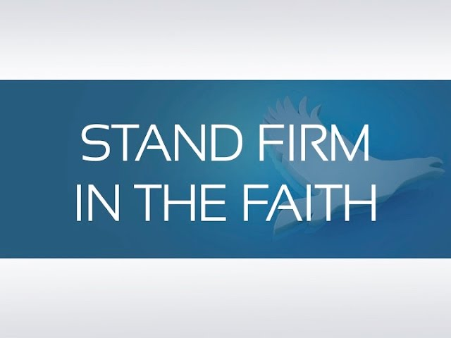 STAND FIRM IN THE FAITH