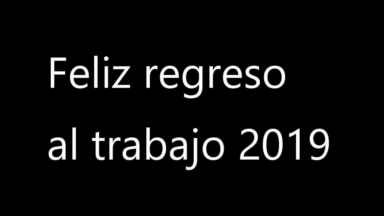 Feliz Regreso Al Trabajo 2019 Youtube