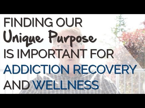 Finding our Unique Purpose is Important for Addiction Recovery and Wellness