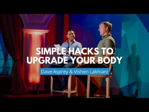 Simple Hacks to Upgrade Your Body | Dave Asprey & Vishen Lak