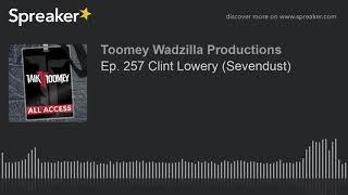 Ep. 257 Clint Lowery (Sevendust)