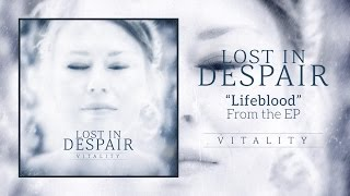 "Lost In Despair - ""Lifeblood"" (OFFICIAL LYRIC VIDEO)"