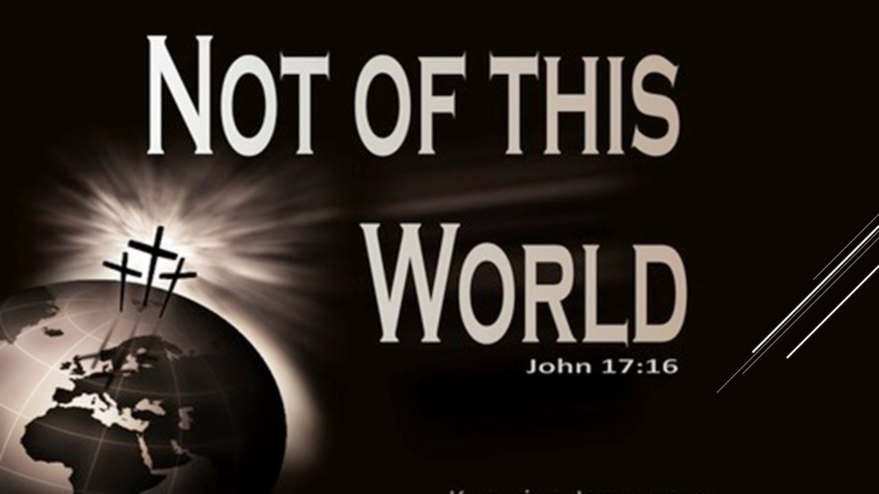 Not of this World - A Biblical response to the political scene