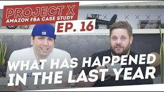 What Has Happened In The Last Year?   Amazon FBA Case Study - Project X: Episode 16