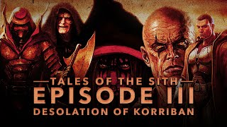 Tales of the Sith: Ep III - The Desolation of Korriban