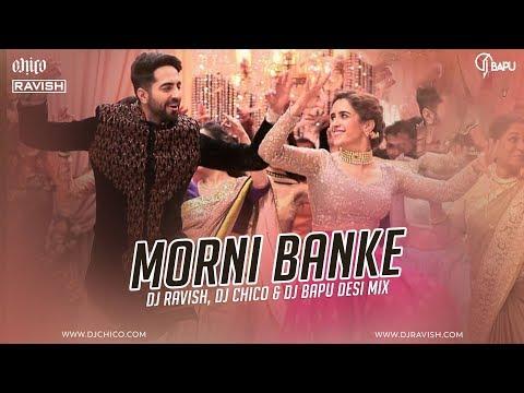 Morni Banke  Badhaai Ho  Desi Mix  Dj Ravish, Dj Chico & Dj Bapu