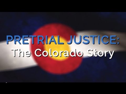 Pretrial Justice: The Colorado Story