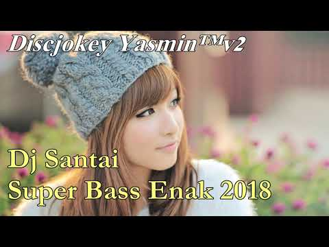 Dj Santai Super Bass Enak 2018