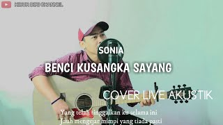 Benciku sangka sayang cover akustik SONIA [ Lirik ] Hibur Diri Channel