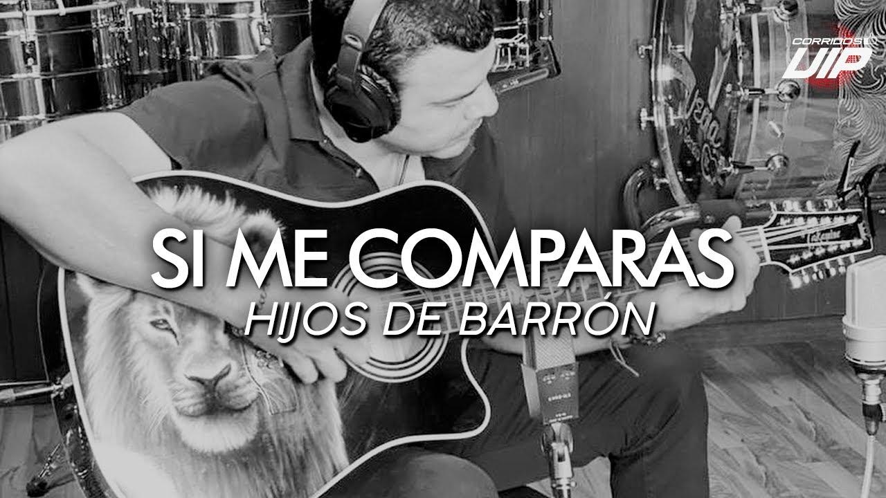 HIJOS DE BARRÓN - Si Me Comparas (En Vivo) | CORRIDOS VIP 2021