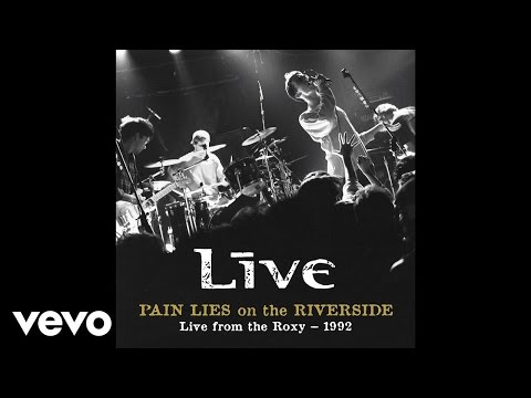 Live - Pain Lies On The Riverside (Audio/Live At The Roxy/1992)