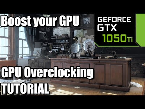 GTX 1050 ti Overclocking Tutorial - How to get the most out of your GPU