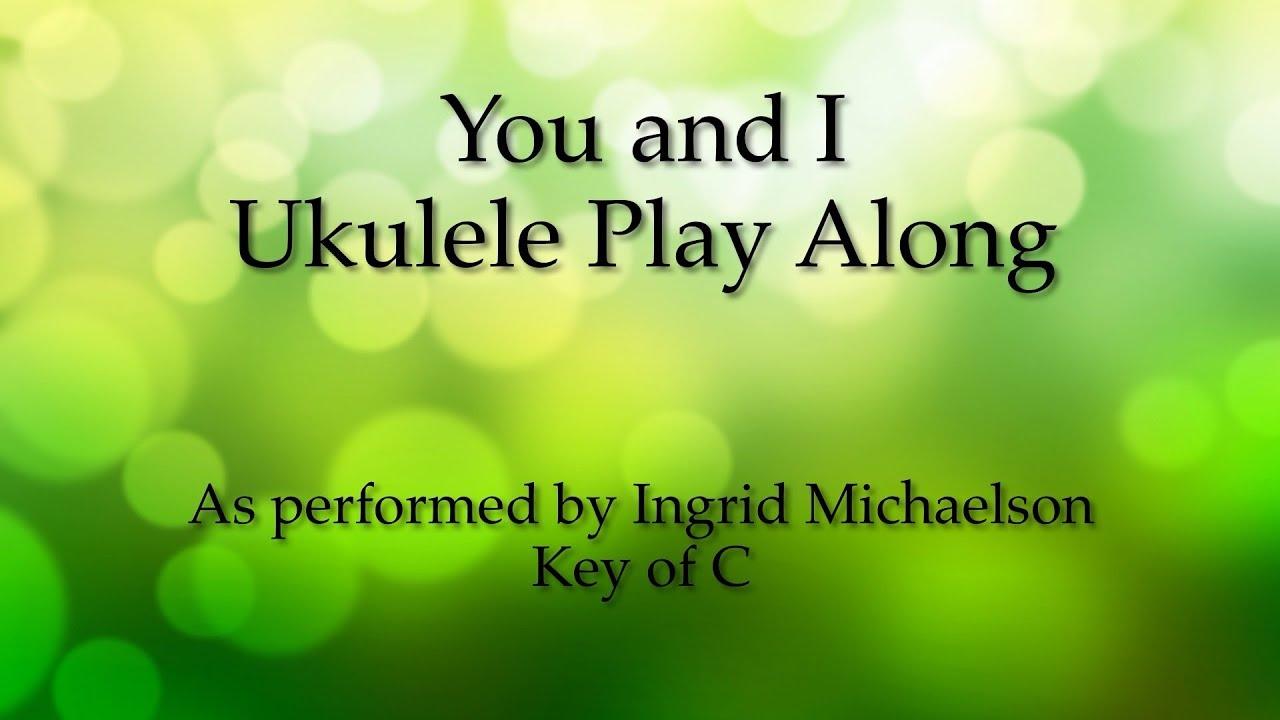 You and I (Michaelson) Ukulele Play Along