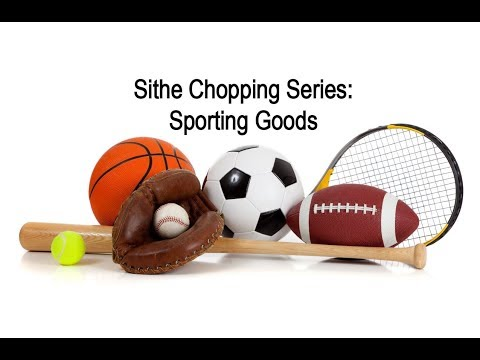 Sithe Chopping Series: Sporting Goods