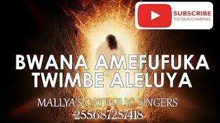 BWANA AMEFUFUKA TWIMBE ALELUYA - NYIMBO ZA PASAKA